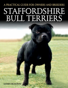 Staffordshire Bull Terriers : A Practical Guide for Owners and Breeders, Paperback