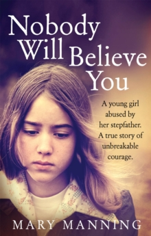 Nobody Will Believe You : A Story of Unbreakable Courage, Paperback