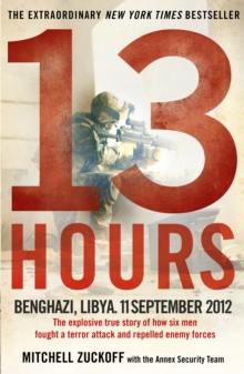 13 Hours : The Explosive True Story of How Six Men Fought a Terror Attack and Repelled Enemy Forces, Paperback