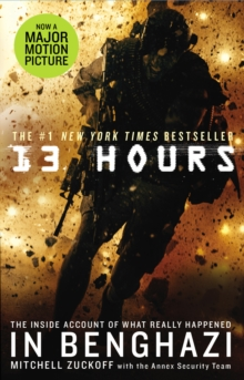 13 Hours : The Explosive Inside Story of How Six Men Fought off the Benghazi Terror Attack, Paperback Book