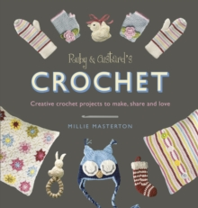 Ruby and Custard's Crochet : Creative Crochet Projects to Make, Share and Love, Paperback