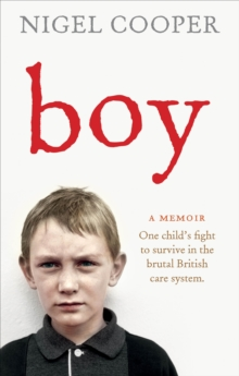 Boy : One Child's Fight to Survive in the Brutal British Care System, Paperback Book