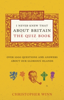 I Never Knew That About Britain: the Quiz Book : Over 1000 Questions and Answers About Our Glorious Isles, Paperback Book