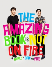 The Amazing Book is Not on Fire : The World of Dan and Phil, Hardback