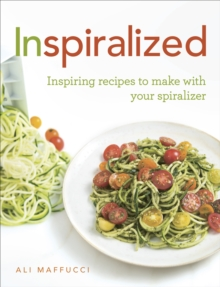 Inspiralized : Inspiring Recipes to Make with Your Spiralizer, Paperback