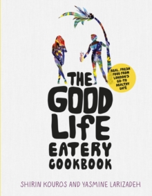 The Good Life Eatery Cookbook : Real, Fresh Food from London's Go-to Healthy Cafe, Hardback