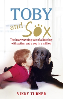 Toby and Sox : The Heartwarming Tale of a Little Boy with Autism and a Dog in a Million, Paperback