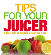 Tips for Your Juicer, Paperback