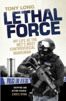 Lethal Force : My Life as the Met's Most Controversial Marksman, Hardback