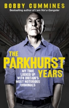 The Parkhurst Years : My Time Locked Up with Britain's Most Notorious Criminals, Paperback Book