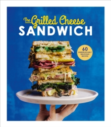 The Grilled Cheese Sandwich : 60 Unbrielievably Delicious Recipes, Hardback Book