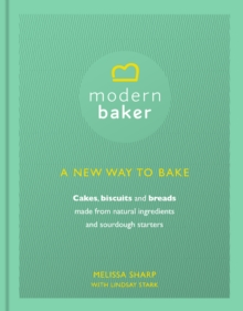 The Modern Baker: A New Way to Bake Cakes, Biscuits and Breads, Hardback Book