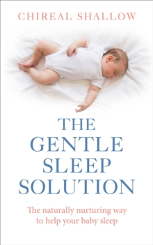 The Gentle Sleep Solution : The Naturally Nurturing Way to Help Your Baby Sleep, Paperback