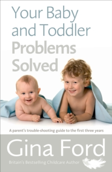 Your Baby and Toddler Problems Solved : A Parent's Trouble-Shooting Guide to the First Three Years, Paperback