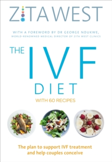 The IVF Diet : The 12-Week Plan to Support IVF Treatment and Help Couples Conceive, Paperback