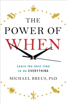 The Power of When : Learn the Best Time to Do Everything, Paperback Book