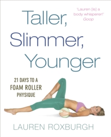 Taller, Slimmer, Younger : 21 Days to a Foam Roller Physique, Paperback
