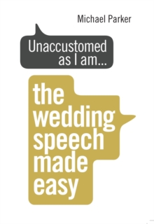 Unaccustomed as I am... : The Wedding Speech Made Easy, Paperback