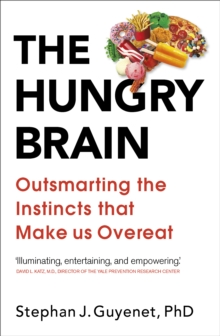 The Hungry Brain : Outsmarting the Instincts That Make Us Overeat, Paperback Book