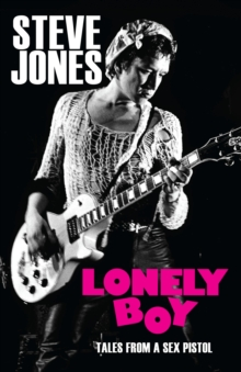Lonely Boy : Tales from a Sex Pistol, Hardback