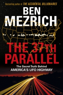 The 37th Parallel : The Secret Truth Behind America's UFO Highway, Hardback