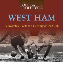 When Football Was Football: West Ham: A Nostalgic Look at a Century of the Club, Paperback Book