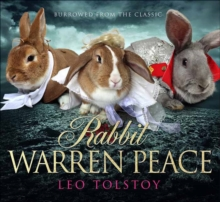 Rabbit Warren Peace : War & Peace Brought to Life with Rabbits!, Hardback
