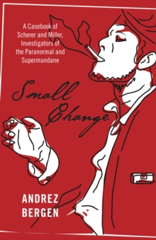 Small Change : A Casebook of Scherer and Miller, Investigators of the Paranormal and Supermundane, Paperback Book