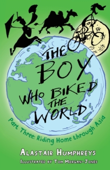 The Boy Who Biked the World : Riding Home Through Asia Part 3, Paperback