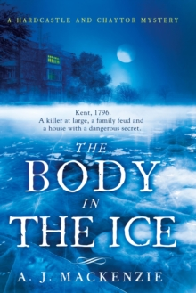 The Body in the Ice : A Gripping Historical Murder Mystery Perfect If You Love S. J. Parris, Hardback Book