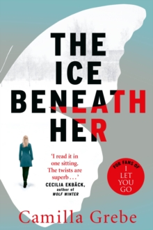 The Ice Beneath Her : The gripping psychological thriller for fans of I LET YOU GO, Paperback Book