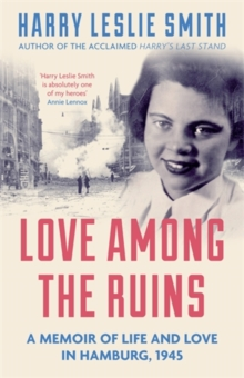 Love Among the Ruins : A Memoir of Life and Love in Hamburg, 1945, Paperback Book