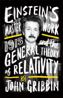 Einstein's Masterwork : 1915 and the General Theory of Relativity, Paperback