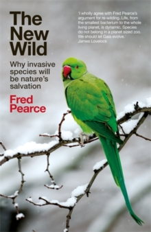 The New Wild : Why Invasive Species Will be Nature's Salvation, Paperback