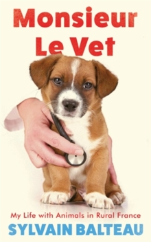Monsieur Le Vet : My Life with Animals in Rural France, Paperback