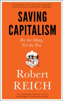Saving Capitalism : For the Many, Not the Few, Paperback