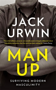Man Up : Surviving Modern Masculinity, Paperback