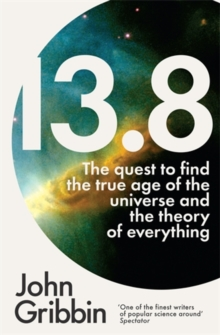 13.8 : The Quest to Find the True Age of the Universe and the Theory of Everything, Paperback