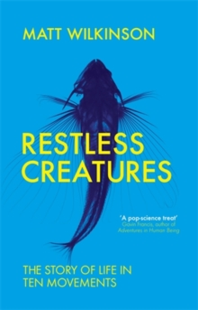 Restless Creatures : The Story of Life in Ten Movements, Paperback