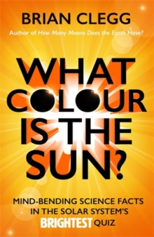 What Colour is the Sun? : Mind-Bending Science Facts in the Solar System's Brightest Quiz, Paperback