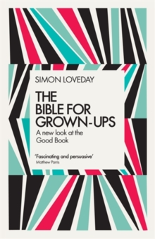 The Bible for Grown-Ups : A New Look at the Good Book, Hardback