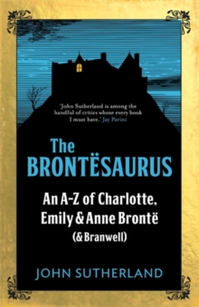 The Brontesaurus : An A-Z of Charlotte, Emily and Anne Bronte (and Branwell), Hardback