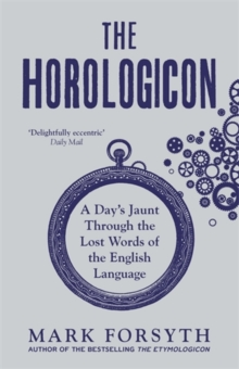The Horologicon : A Day's Jaunt Through the Lost Words of the English Language, Paperback