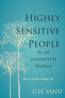 Highly Sensitive People in an Insensitive World : How to Create a Happy Life, Paperback