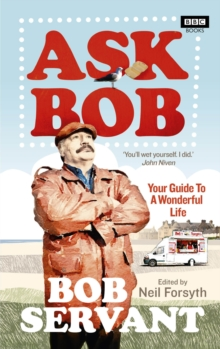 Ask Bob : Your Guide to A Wonderful Life, Hardback