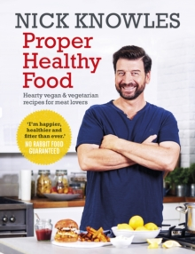 Proper Healthy Food : Hearty Vegan and Vegetarian Recipes for Meat Lovers, Paperback Book