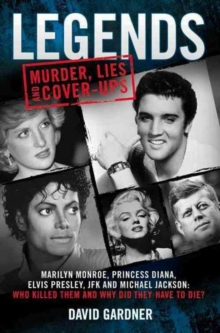 Legends: Murder, Lies and Cover-Ups : Marilyn Monroe, Princess Diana, Elvis Presley, JFK and Michael Jackson: Who Killed Them and Why They Didn't Have to Die, Paperback Book
