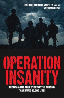 Operation Insanity : The Dramatic True Story of the Mission That Saved Ten Thousand Lives, Paperback Book