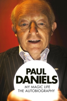 Paul Daniels: My Magic Life : The Autobiography, Paperback