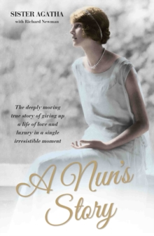 A Nun's Story : The Deeply Moving Story of Giving Up a Life of Love and Luxury in a Single Irresistable Moment, Paperback